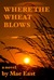 Where the Wheat Blows ~ A Love Story