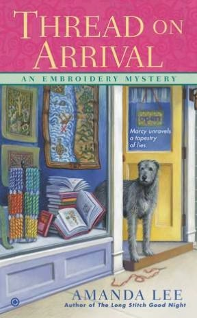 Thread on Arrival (An Embroidery Mystery, #5)