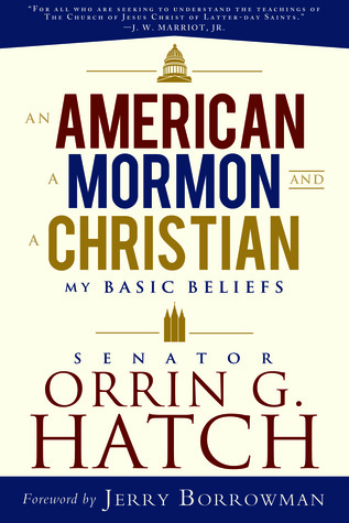 An American a Mormon and a Christian My Basic Beliefsby Senat... by Senator Orrin G. Hatch.