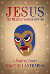 Jesus the Mexican Vampire Hunter: A Vampire Short