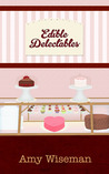 Edible Delectables by Amy Wiseman