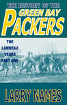 The History of the Green Bay Packers, The Lambeau Years, Part One