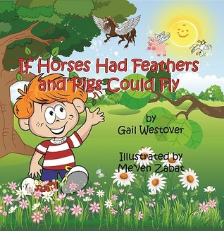 If Horses Had Feathers and Pigs Could Fly by Gail Westover