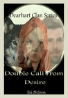Double Call From Desire (Dearhart Clan, #2)