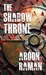 The Shadow Throne by Aroon Raman