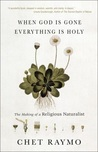 When God Is Gone, Everything Is Holy: The Making of a Religious Naturalist