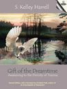 Gift of the Dreamtime - Awakening to the Divinity of Trauma by S. Kelley Harrell