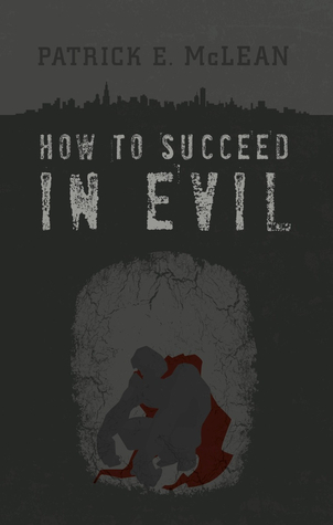 How to Succeed in Evil by Patrick E. McLean