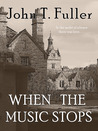 When the Music Stops by John T. Fuller