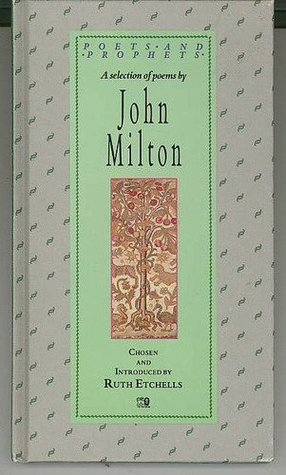 A Selection of Poems by John Milton, 1608-1674, Exploring His... by Ruth Etchells
