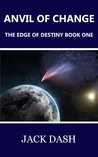 Anvil of Change (Edge of Destiny, #1)