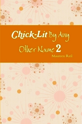 Chick-Lit By Any Other Name 2 by Maureen Reil