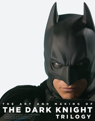 The Art and Making of the Dark Knight Trilogy by Jody Duncan Jesser