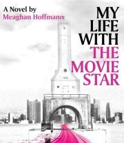 My Life With The Movie Star by Meaghan Hoffmann