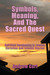 SYMBOLS, MEANING, AND THE SACRED QUEST by Andrew Cort