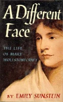 A Different Face: The Life of Mary Wollstonecraft