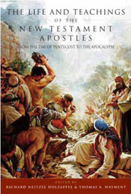 The Life and Teachings of the New Testament Apostles: From the Day of Pentecost Through the Apocalypse (Life & Teachings #4)