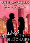 Bedding the Billionaire (Legacy Collection, #3)