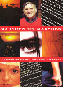 Marsden on Marsden: The stories behind John Marsden's bestselling books