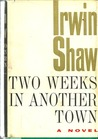 Two Weeks In Another Town by Irwin Shaw