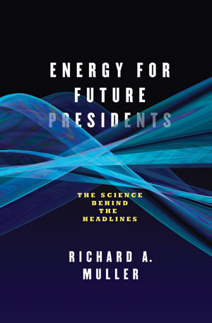 Energy for Future Presidents by Richard A. Muller