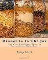 Dinner Is In The Jar: Quick and Easy Dinner Mixes in Mason Jars or Mylar Bags (bw)
