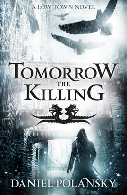 Tomorrow The Killing (Low Town 2) by Daniel Polansky