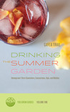 Drinking the Summer Garden: Homegrown Thirst Quenchers, Concoctions, Sips, and Nibbles (You Grow Guides, #1)