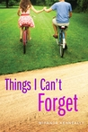Things I Can't Forget by Miranda Kenneally