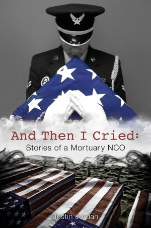 And Then I Cried : Stories Of A Mortuary NCO