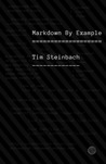 Markdown By Example by Tim Steinbach