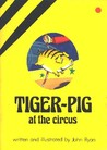 Tiger-Pig at the Circus
