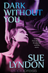 Dark Without You by Sue Lyndon