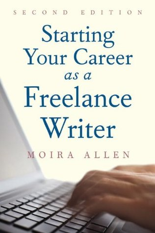 Starting Your Career as a Freelance Writer by Moira Anderson Allen