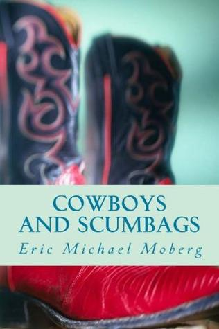 Cowboys and Scumbags by Eric Michael Moberg