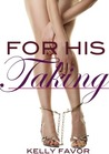 For His Taking (For His Pleasure, #2)