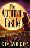 The Autumn Castle by Kim Wilkins