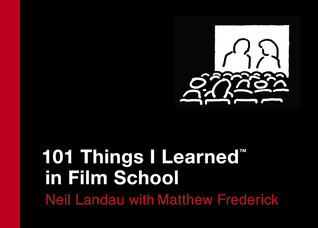 101 Things I Learned in Film School ® by Neil Landau