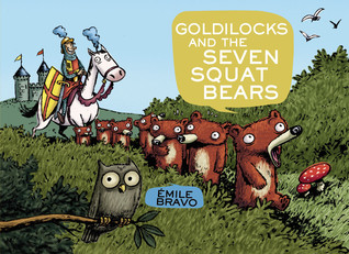 Goldilocks and the Seven Squat Bears by Émile Bravo