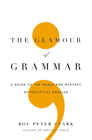 The Glamour of Grammar: A Guide to the Magic and Mystery of Practical English