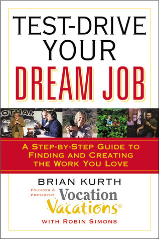 Test-Drive Your Dream Job by Brian Kurth