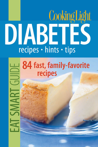 Cooking Light Eat Smart Guide: Diabetes: Recipes - Hints - Tips: 90 Fresh, Quick & Easy Dishes