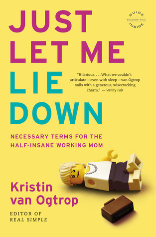 Just Let Me Lie Down by Kristin van Ogtrop