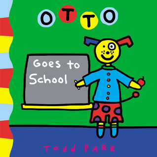Otto Goes to School by Todd Parr