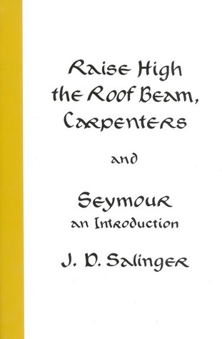 Raise High the Roof Beam, Carpenters & Seymour by J.D. Salinger