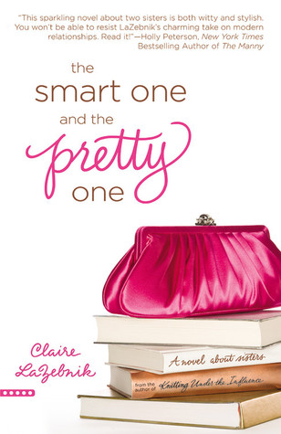 The Smart One and the Pretty One by Claire LaZebnik