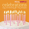 Real Simple Celebrations: Easy Entertaining for Every Occasion
