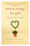 Mitten Strings for God: Reflections  for Mothers in a Hurry