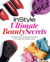 InStyle Ultimate Beauty Secrets: The Best Tips, Tricks, and Shortcuts to Create Your Perfect Look