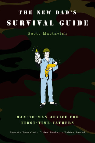 The New Dad's Survival Guide by Scott Mactavish